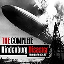 The Complete Hindenburg Disaster Radio Broadcast