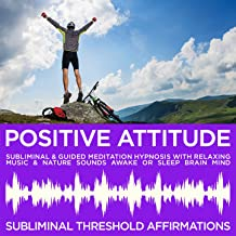 Positive Attitude Subliminal Affirmations & Guided Meditation Hypnosis with Relaxing Music & Nature Sounds Awake or Sleep Brain Mind
