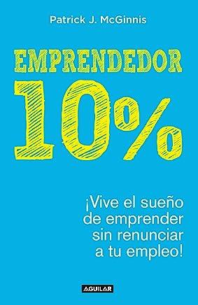 Emprendedor 10%: ¡Vive el sueño de emprender sin renunciar a tu empleo!