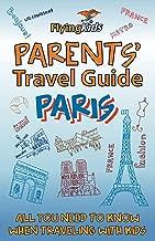 Parents' Travel Guide - Paris (Parents' Travel Guides Book 1)