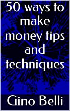 50 ways to make money tips and techniques (English Edition)