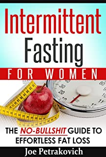 Intermittent Fasting For Women: The No-Bullshit Guide To Effortless Fat Loss