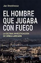El hombre que jugaba con fuego: La última investigación de Stieg Larsson (No Ficción)