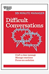 Difficult Conversations (HBR 20-Minute Manager Series): Craft a Clear Message, Manage Emotions, Focus on a Solution Kindle Edition