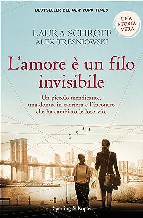 Lamore è un filo invisibile: Un piccolo mendicante, una donna in carriera lincontro che ha cambiato le loro vite