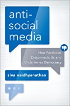 Antisocial Media: How Facebook Disconnects Us and Undermines Democracy PDF