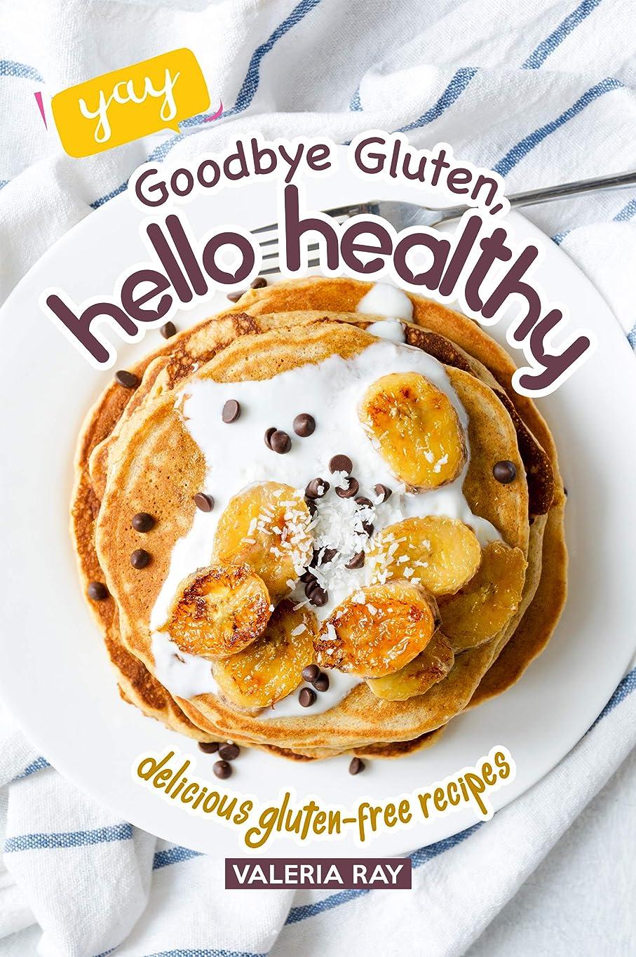 ぞっとするような調停者終わらせるGoodbye Gluten, Hello Healthy: Delicious Gluten-Free Recipes (English Edition)