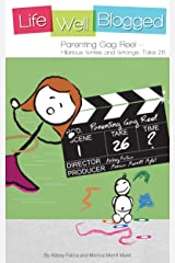 Parenting Gag Reel - Hilarious Writes and Wrongs: Take 26 (Life Well Blogged) Kindle Edition