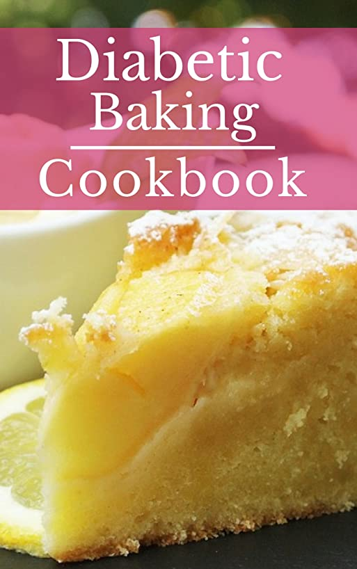 Diabetic Baking Cookbook: Healthy Diabetic Friendly Baking Recipes You Can Easily Make! (Diabetic Diet Cookbook Book 1) (English Edition)