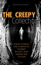 The Creepy Collection: Freaky stories for stormy nights, campfires, and under the covers.