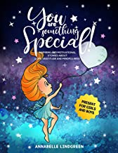 YOU ARE SOMETHING SPECIAL! : Inspiring and Motivational Stories about Love, Gratitude and Mindfulness (Present for Girls a...