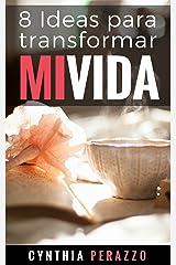 8 Ideas para transformar mi vida: Cómo enfocarme en lo que da resultados (Desarrollo personal, autoayuda y superación) (Spanish Edition) Kindle Edition