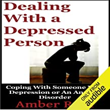 Dealing with a Depressed Person: Coping with Someone with Depression or an Anxiety Disorder (Bipolar People Book 3)