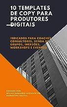 10 Templates de Copy Para Produtores Digitais: Indicados também para Coaches, Consultores, Venda de Grupos, Imersões, Workshops e Eventos.