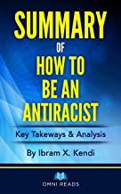 Summary of How To Be An Anti-Racist: By Ibram X. Kendi