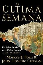 La Ultima Semana: Un Relato Diario de la Ultima Semana de Jesus en Jerusalen (Spanish Edition)