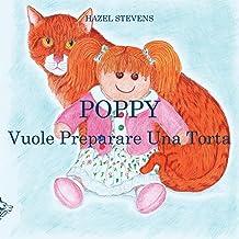 Poppy Vuole Preparare Una Torta (Italian Edition)