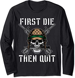 First Die Then Quit Soldier Skull Riffle Knife Long Sleeve T-Shirt