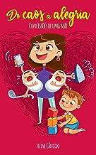Do caos à alegria: Confissões de uma mãe (Portuguese Edition)