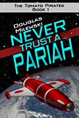 Never Trust a Pariah (The Tomato Pirates Book 1) Kindle Edition
