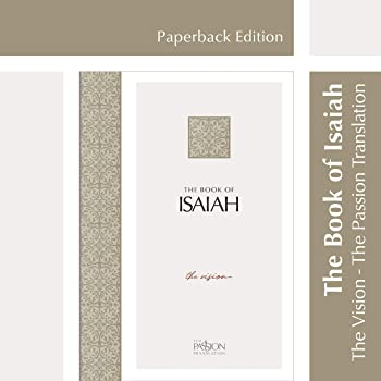 The Book of Isaiah: The Vision (The Passion Translation, Paperback) – A Heartfelt Bible Translation of the Book of Isaiah, Makes a Great Gift for Confirmation, Holidays, and More
