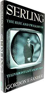 Serling: The Rise and Twilight of Television's Last Angry Man (1st Edition)