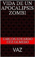 Vida de un Apocalipsis zombi: VAZ (Spanish Edition)