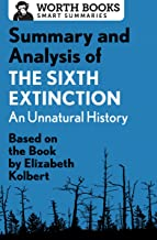 Summary and Analysis of The Sixth Extinction: An Unnatural History: Based on the Book by Elizabeth Kolbert (Smart Summarie...