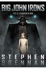 Big John Irons Vol 2: A Dangerous Man Kindle Edition