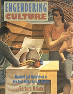 Engendering Culture: Manhood and Womanhood In New Deal Public Art and Theater