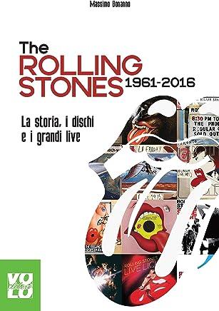 The Rolling Stones 1961 2016: La storia, i dischi e i grandi live