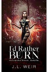 I'd Rather Burn (The Legend of Mortem Book 1) Kindle Edition