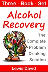 Alcohol Recovery: 3 Book Set. The Complete Problem Drinking Solution (Self Help 4) Kindle Edition