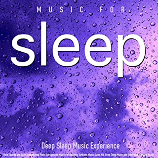 Music for Sleep: Rain Sounds and Calm Instrumental Piano Background Music for Sleeping, Ambient Music Sleep Aid. Deep Sleep Music and Thunderstorms and Soft Piano Sleeping Music