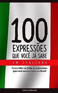 100 Expressões que você já sabe, em italiano: Como  falar na Itália as expressões que você sempre falou no Brasil (Italian Edition)