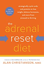 The Adrenal Reset Diet: Strategically Cycle Carbs and Proteins to Lose Weight, Balance Hormones, and Move from Stressed to...