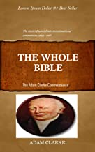 Clarke On The Whole Bible: Adam Clarke's Bible Commentary