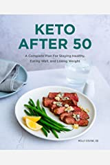 Keto After 50: A Complete Plan For Staying Healthy, Eating Well, and Losing Weight Kindle Edition