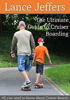 The Ultimate Guide to Cruiser Boarding (Tips, Tricks, How To's, Reviews and More!): All you need to know about Cruiser Boards (English Edition)