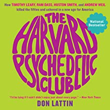 The Harvard Psychedelic Club: How Timothy Leary, Ram Dass, Huston Smith, and Andrew Weil Killed the Fifties and Ushered in...