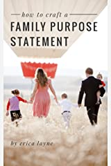 """How to Craft a Family Purpose Statement: A Guide to Discovering the """"Why"""" of Your Family and Building an Identity that Will Stay with Your Children Forever Kindle Edition"""