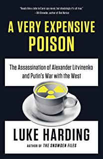 A Very Expensive Poison: The Assassination of Alexander Litvinenko and Putin's War with the West (English Edition)