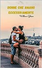 Donne che amano eccessivamente (Italian Edition)