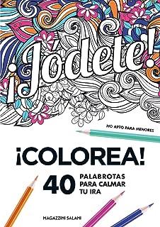 ¡Jódete!: Colorea. 40 palabrotas para calmar tu ira. No apto para menores