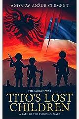 The Kosovo War. Tito's Lost Children: A Tale of the Yugoslav Wars Kindle Edition