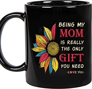 Being My Mom Is Really The Only Gift You Need -Love You Funny Sarcastic Ceramic Coffee Mug, Cup 11oz (Mom)
