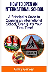 How to Open an International School: A Principal's Guide to  Opening an International School, Even if it's Your First Time Kindle Edition
