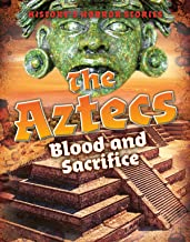 The Aztecs: Blood and Sacrifice (History's Horror Stories)