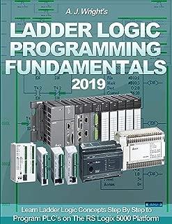 Ladder Logic Programming Fundamentals 2019: Learn Ladder Logic Concepts Step By Step to Program PLC's on The RS Logix 5000 Platform