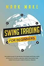 Swing trading for beginners: The guide on how to use proven strategies on options, forex, stocks with technical analysis, money management and market psychology. Achieve financial freedom.